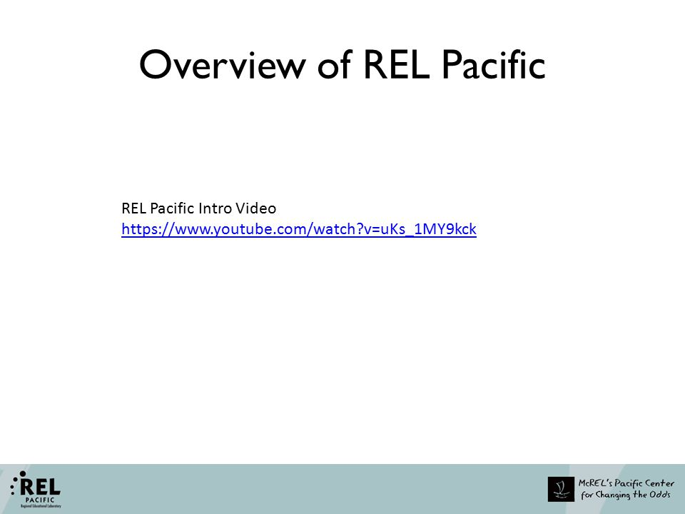 Overview of REL Pacific REL Pacific Intro Video https://www.youtube.com/watch?v=uKs_1MY9kck
