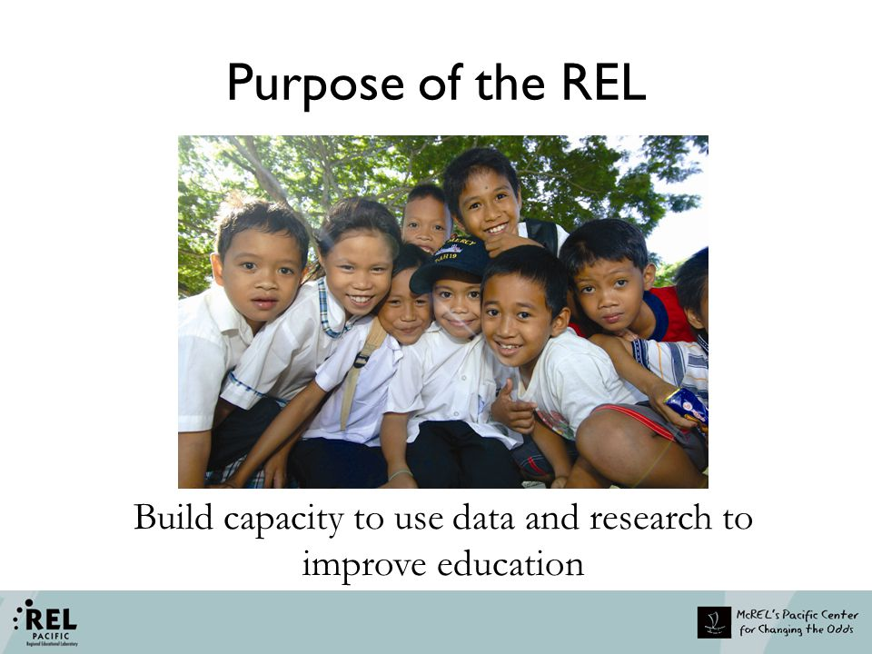 Purpose of the REL Build capacity to use data and research to improve education