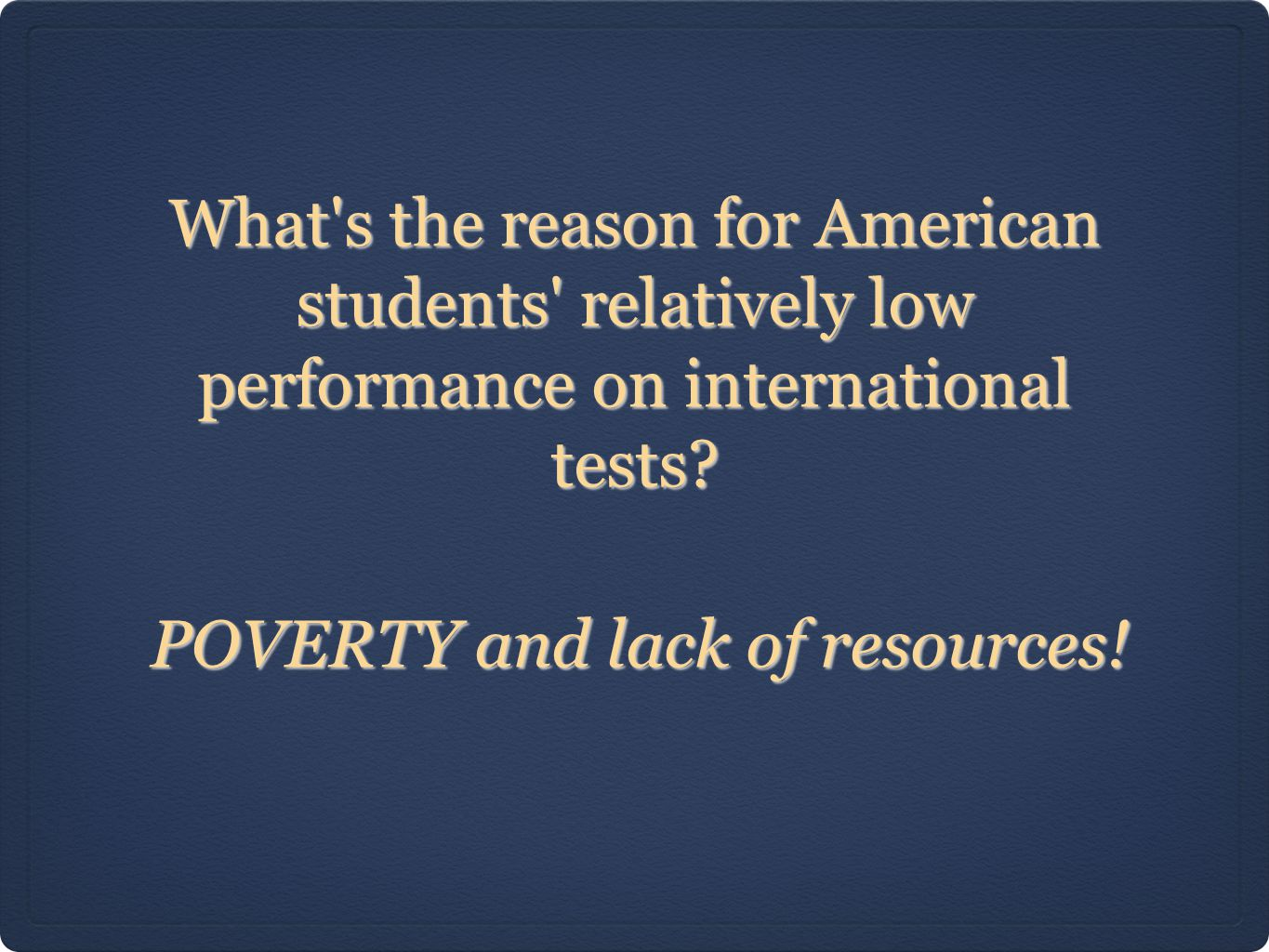 What s the reason for American students relatively low performance on international tests.