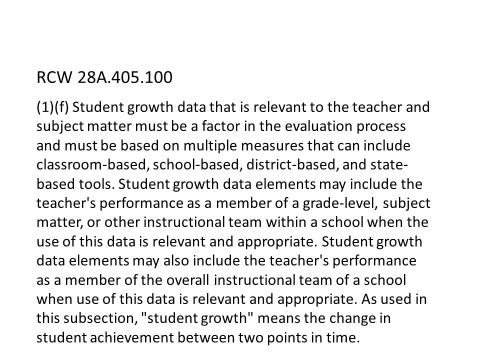 (1)(f) Student growth data that is relevant to the teacher and subject matter must be a factor in the evaluation process and must be based on multiple measures that can include classroom-based, school-based, district-based, and state- based tools.