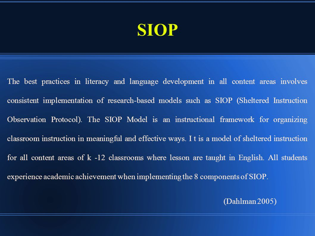The best practices in literacy and language development in all content areas involves consistent implementation of research-based models such as SIOP (Sheltered Instruction Observation Protocol).