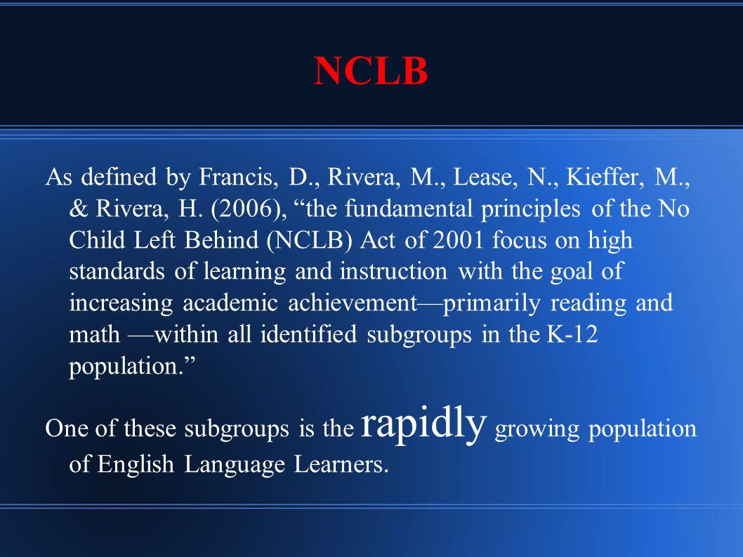 NCLB As defined by Francis, D., Rivera, M., Lease, N., Kieffer, M., & Rivera, H.