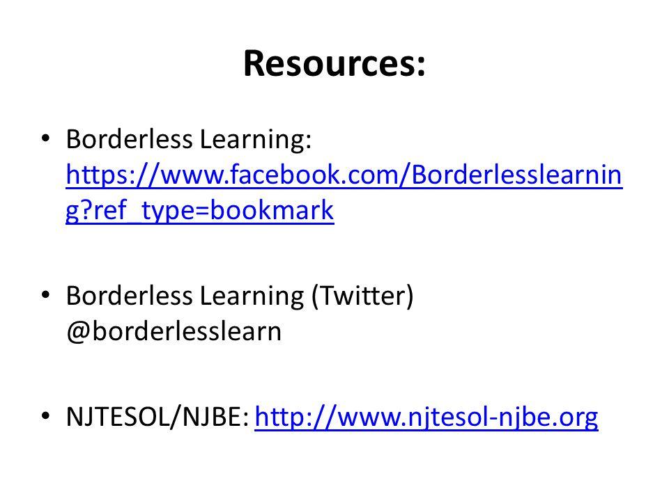 Resources: Borderless Learning: https://www.facebook.com/Borderlesslearnin g?ref_type=bookmark https://www.facebook.com/Borderlesslearnin g?ref_type=bookmark Borderless Learning (Twitter) @borderlesslearn NJTESOL/NJBE: http://www.njtesol-njbe.orghttp://www.njtesol-njbe.org