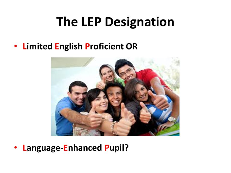 The LEP Designation Limited English Proficient OR Language-Enhanced Pupil