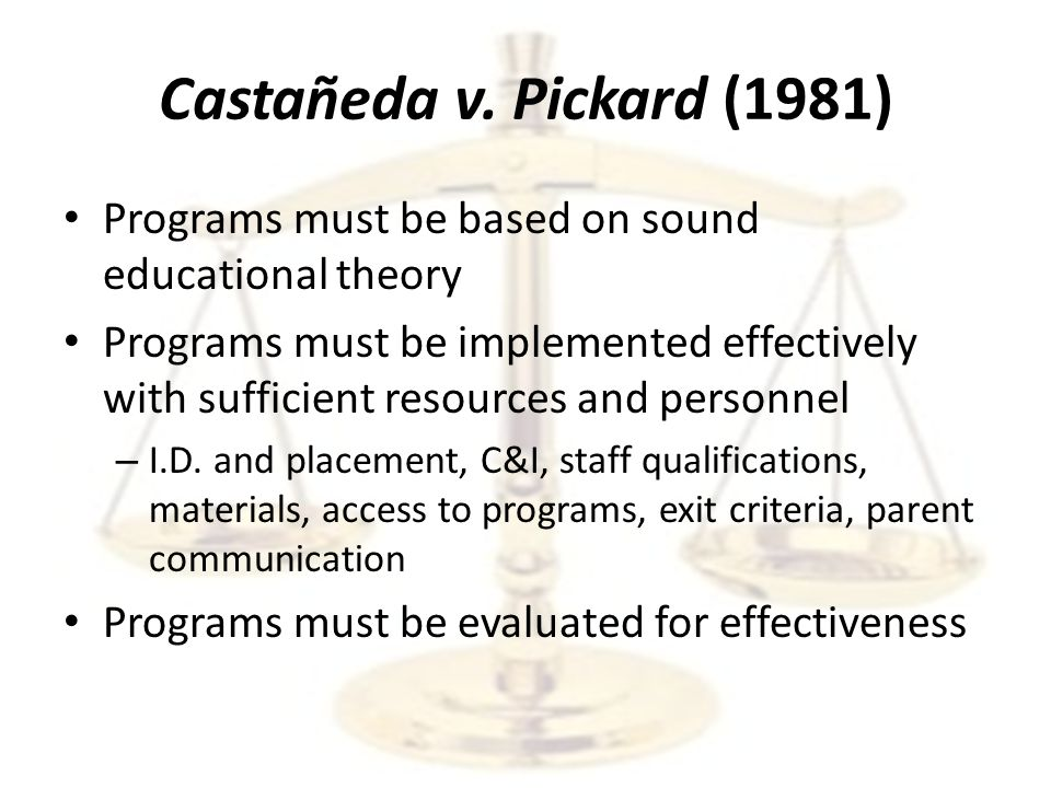 Castañeda – Second Prong If no remedial action is taken to overcome the academic deficits that limited English speaking students may incur during a period of intensive language training, then the language barrier, although itself remedied, might, nevertheless, pose a lingering and indirect impediment to these students' equal participation in the regular instruction program .