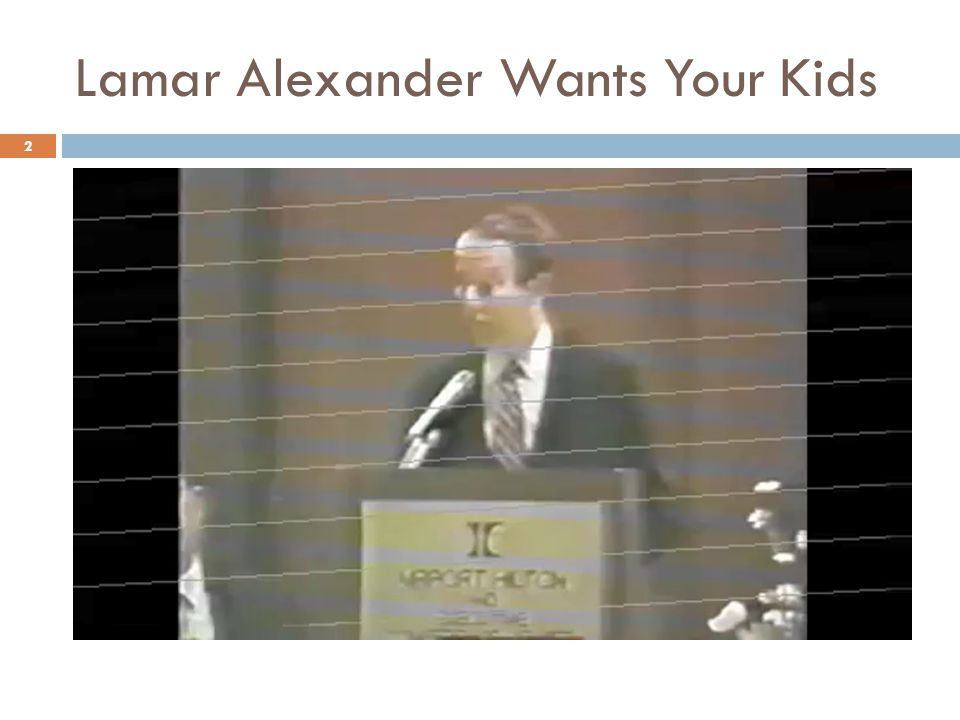 Lamar Alexander Wants Your Kids 2