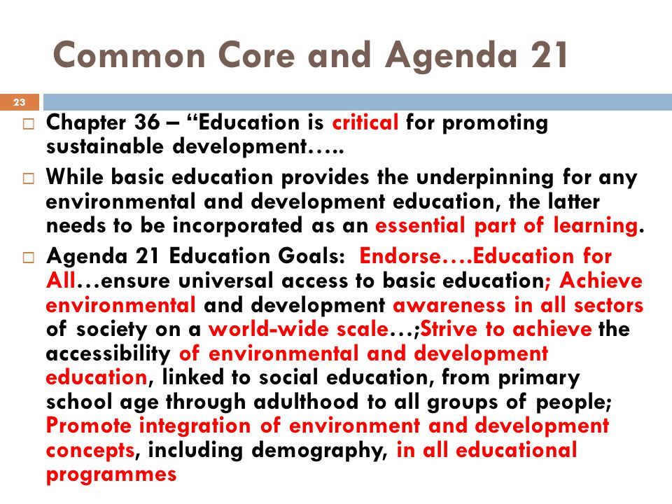Common Core and Agenda 21  Chapter 36 – Education is critical for promoting sustainable development…..