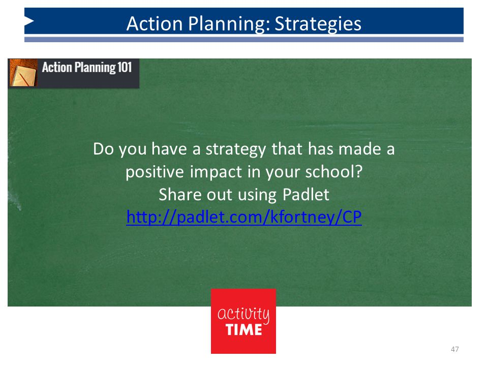 47 Action Planning: Strategies Do you have a strategy that has made a positive impact in your school? Share out using Padlet http://padlet.com/kfortne