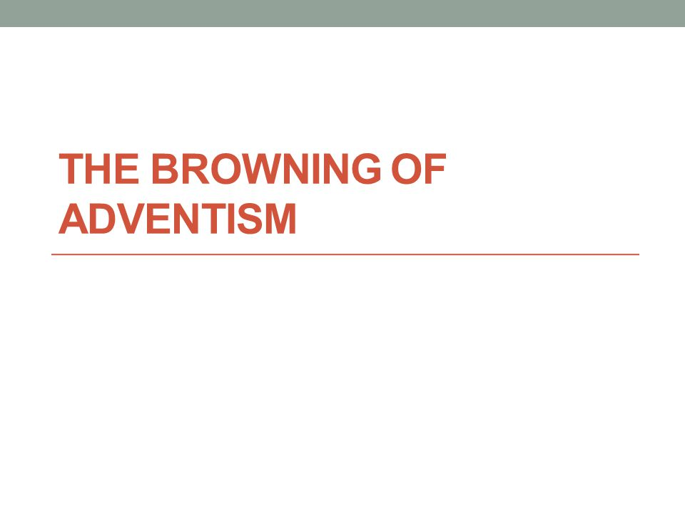 THE BROWNING OF ADVENTISM