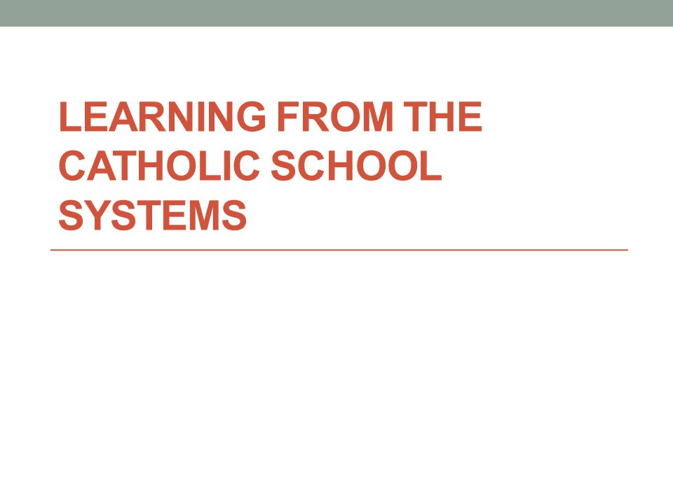 LEARNING FROM THE CATHOLIC SCHOOL SYSTEMS