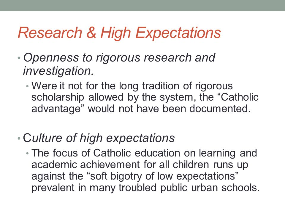 Research & High Expectations Openness to rigorous research and investigation.