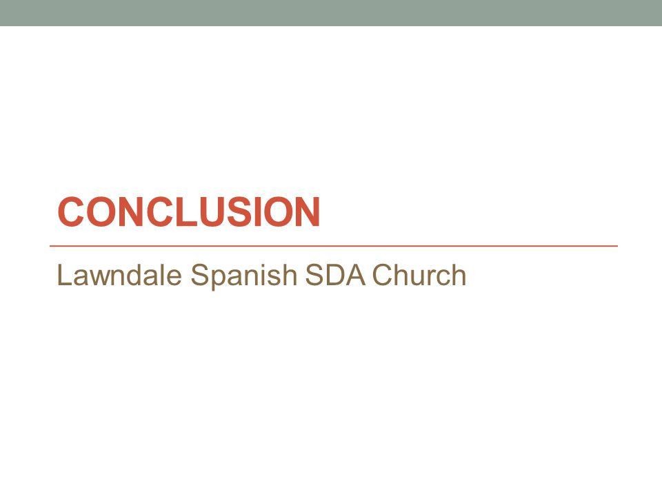 CONCLUSION Lawndale Spanish SDA Church