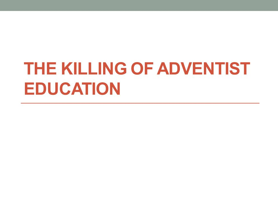 THE KILLING OF ADVENTIST EDUCATION