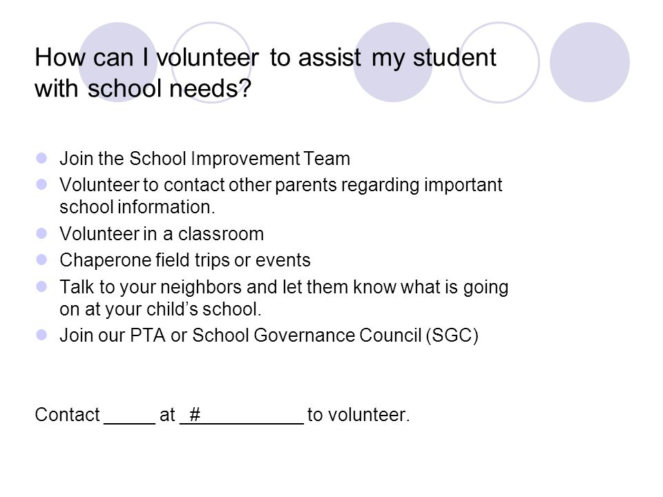 How can I volunteer to assist my student with school needs.
