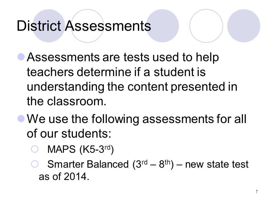 District Assessments Assessments are tests used to help teachers determine if a student is understanding the content presented in the classroom.
