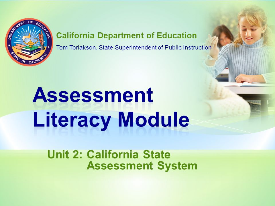 Unit 2:California State Assessment System California Department of Education Tom Torlakson, State Superintendent of Public Instruction