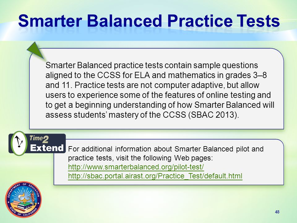 48 Smarter Balanced practice tests contain sample questions aligned to the CCSS for ELA and mathematics in grades 3–8 and 11.