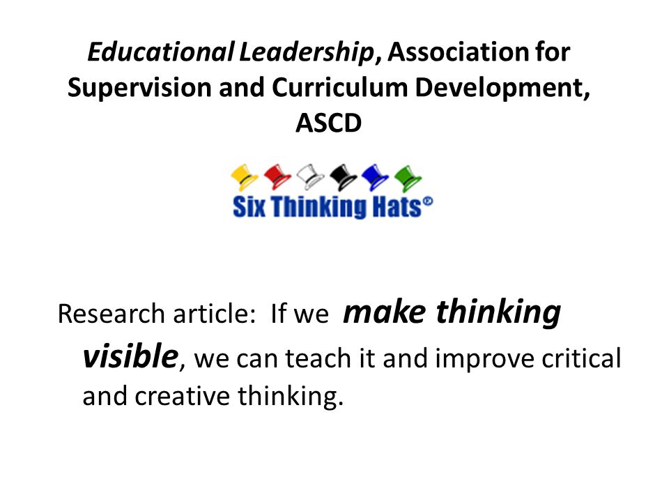 Educational Leadership, Association for Supervision and Curriculum Development, ASCD Research article: If we make thinking visible, we can teach it an