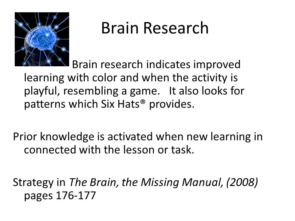 Brain Research Brain research indicates improved learning with color and when the activity is playful, resembling a game. It also looks for patterns w