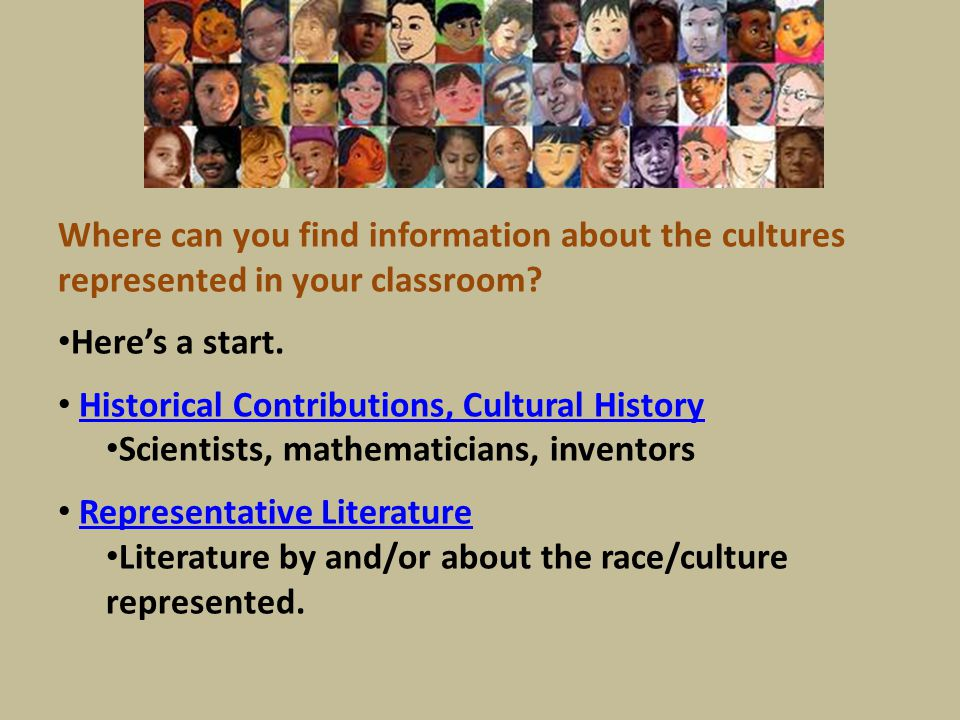 Where can you find information about the cultures represented in your classroom? Here's a start. Historical Contributions, Cultural History Scientists