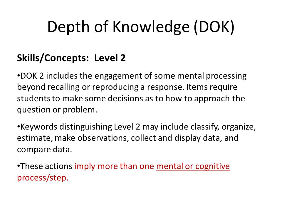 Depth of Knowledge (DOK) Skills/Concepts: Level 2 DOK 2 includes the engagement of some mental processing beyond recalling or reproducing a response.