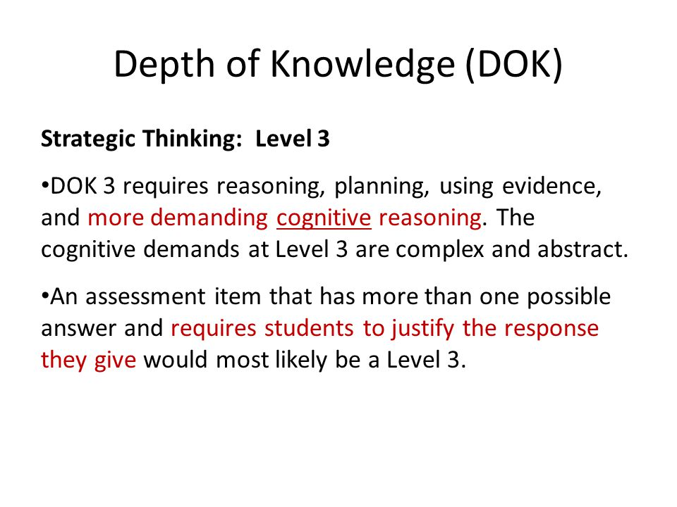 Depth of Knowledge (DOK) Strategic Thinking: Level 3 DOK 3 requires reasoning, planning, using evidence, and more demanding cognitive reasoning.