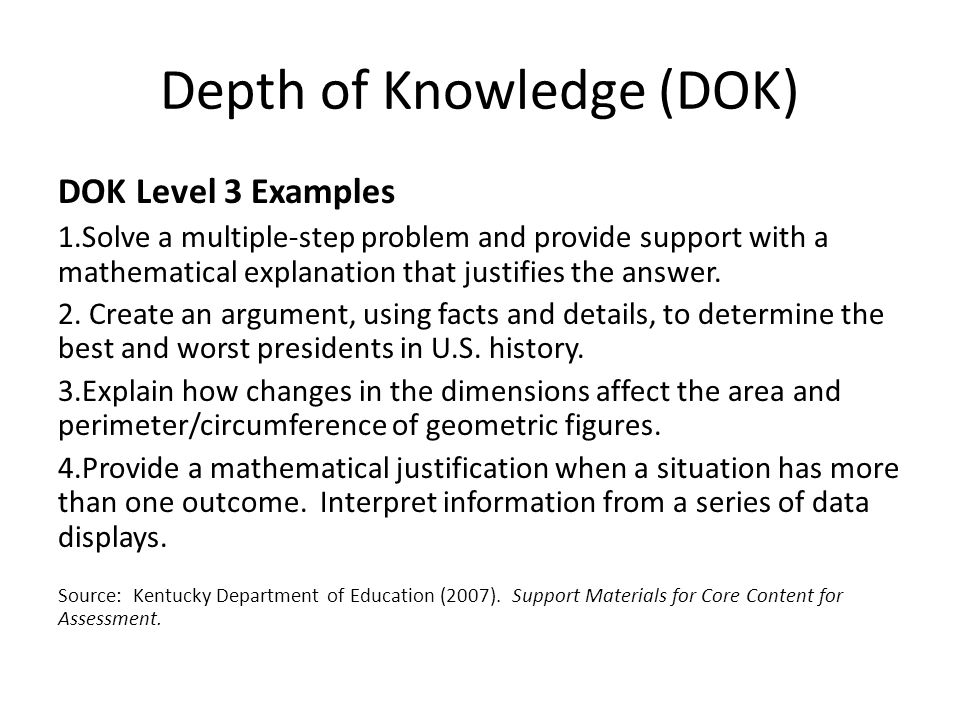 Depth of Knowledge (DOK) DOK Level 3 Examples 1.Solve a multiple-step problem and provide support with a mathematical explanation that justifies the a