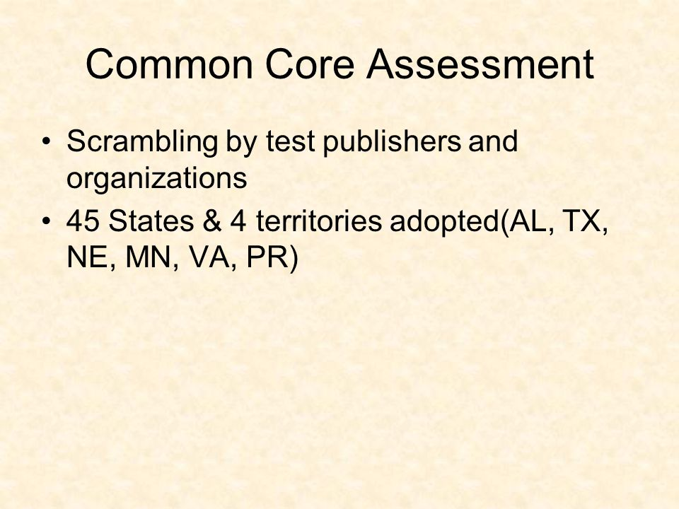 Common Core Assessment Scrambling by test publishers and organizations 45 States & 4 territories adopted(AL, TX, NE, MN, VA, PR)