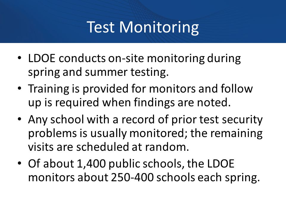 Test Monitoring LDOE conducts on-site monitoring during spring and summer testing.