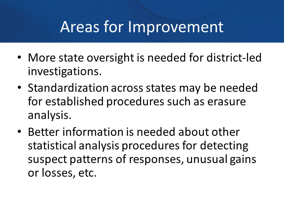 Areas for Improvement More state oversight is needed for district-led investigations.