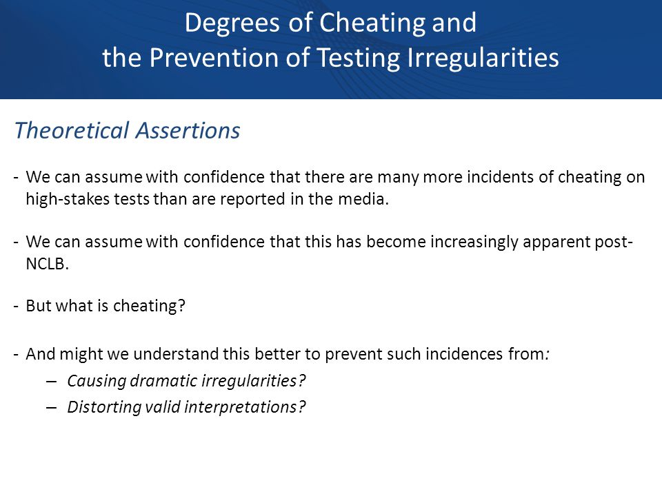 Theoretical Assertions -We can assume with confidence that there are many more incidents of cheating on high-stakes tests than are reported in the media.