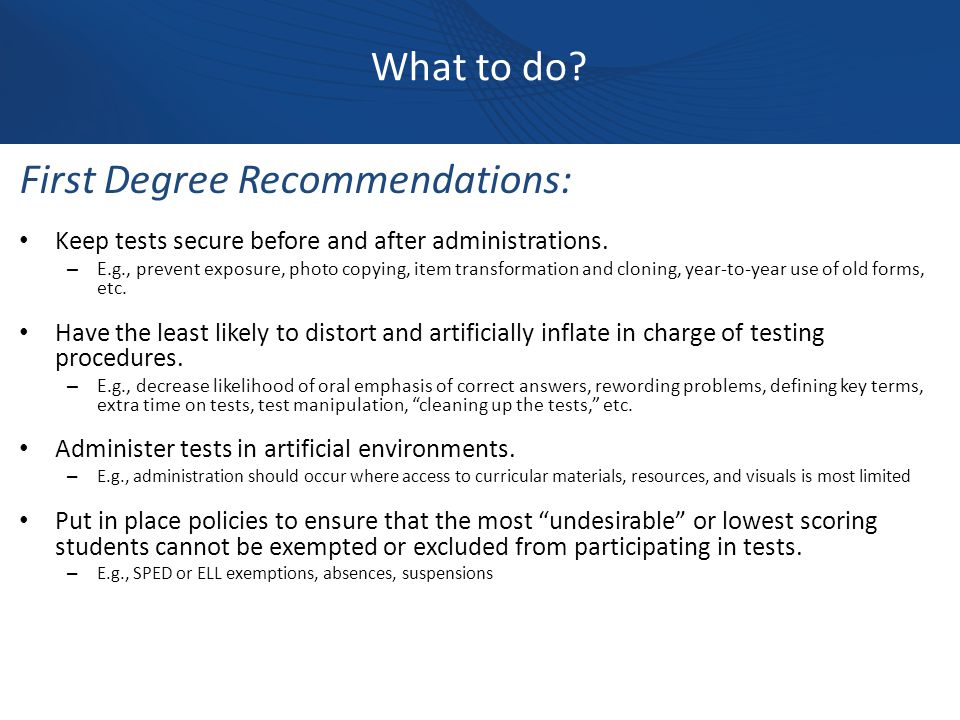 What to do. First Degree Recommendations: Keep tests secure before and after administrations.