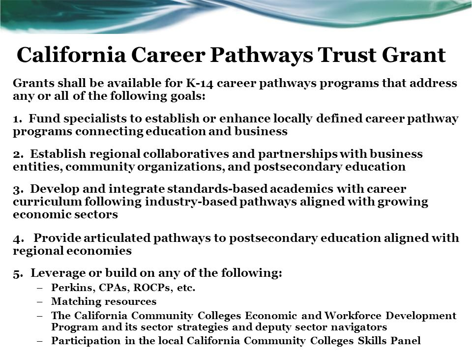 California Career Pathways Trust Grant Grants shall be available for K-14 career pathways programs that address any or all of the following goals: 1.