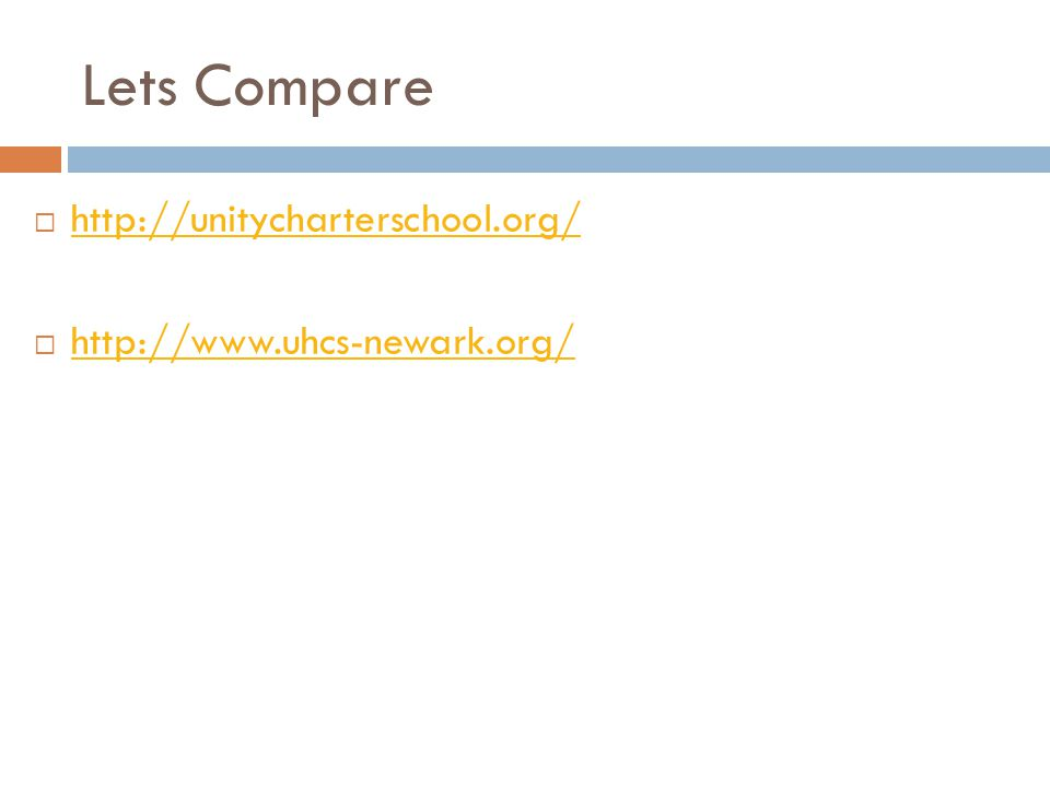 Lets Compare  http://unitycharterschool.org/ http://unitycharterschool.org/  http://www.uhcs-newark.org/ http://www.uhcs-newark.org/