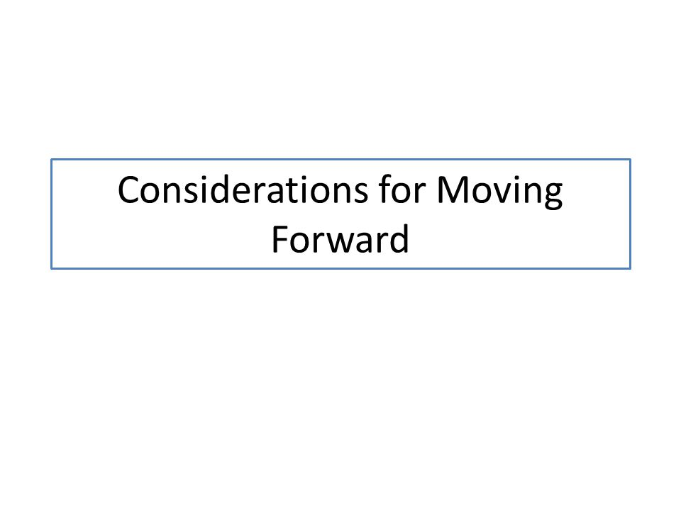 Considerations for Moving Forward