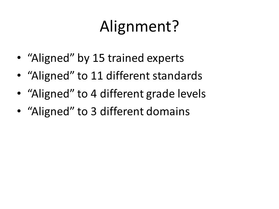 "Alignment? ""Aligned"" by 15 trained experts ""Aligned"" to 11 different standards ""Aligned"" to 4 different grade levels ""Aligned"" to 3 different domains"