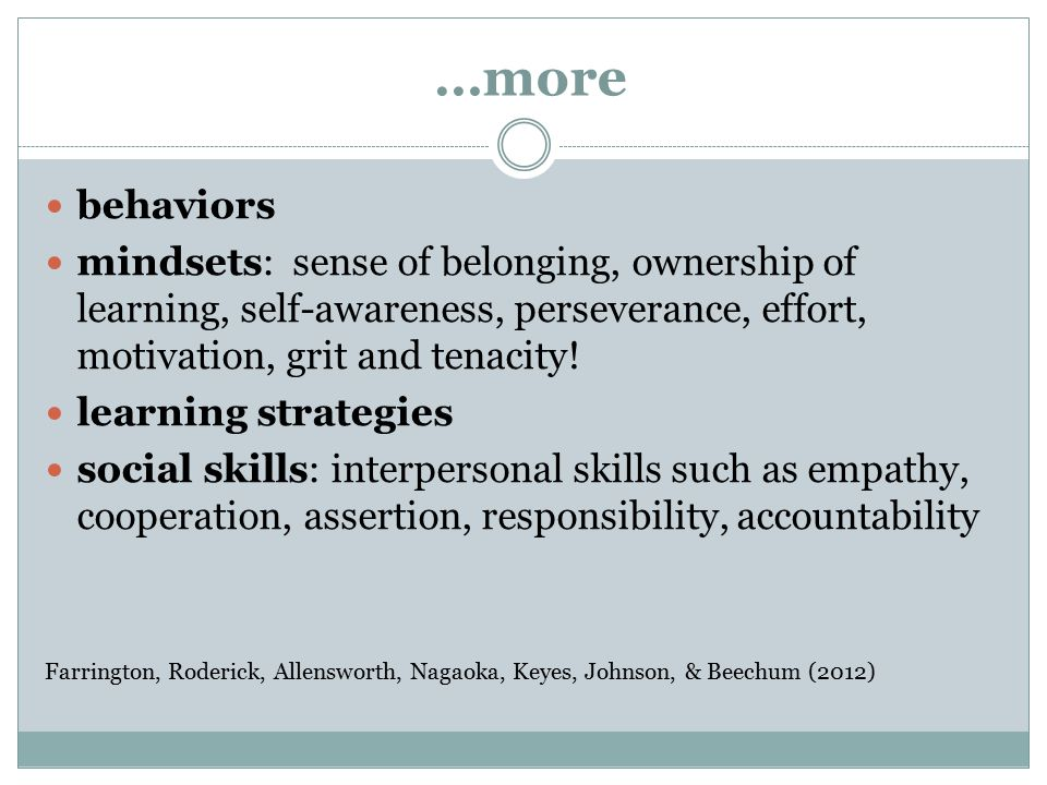 …more behaviors mindsets: sense of belonging, ownership of learning, self-awareness, perseverance, effort, motivation, grit and tenacity.