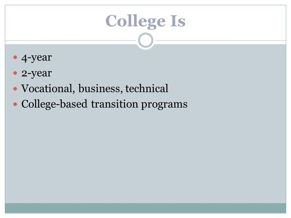 College Is 4-year 2-year Vocational, business, technical College-based transition programs