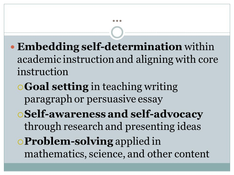 … Embedding self-determination within academic instruction and aligning with core instruction  Goal setting in teaching writing paragraph or persuasi