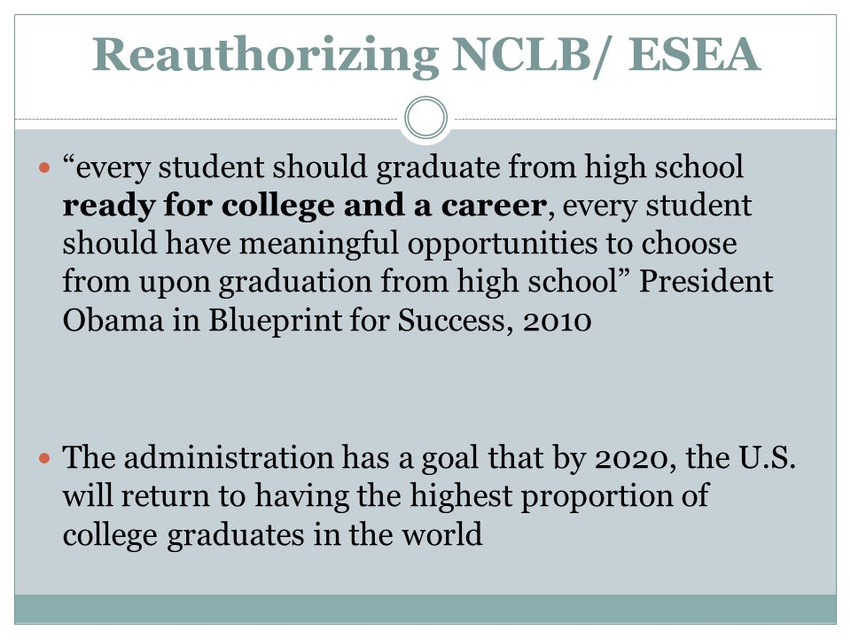 "Reauthorizing NCLB/ ESEA ""every student should graduate from high school ready for college and a career, every student should have meaningful opportun"