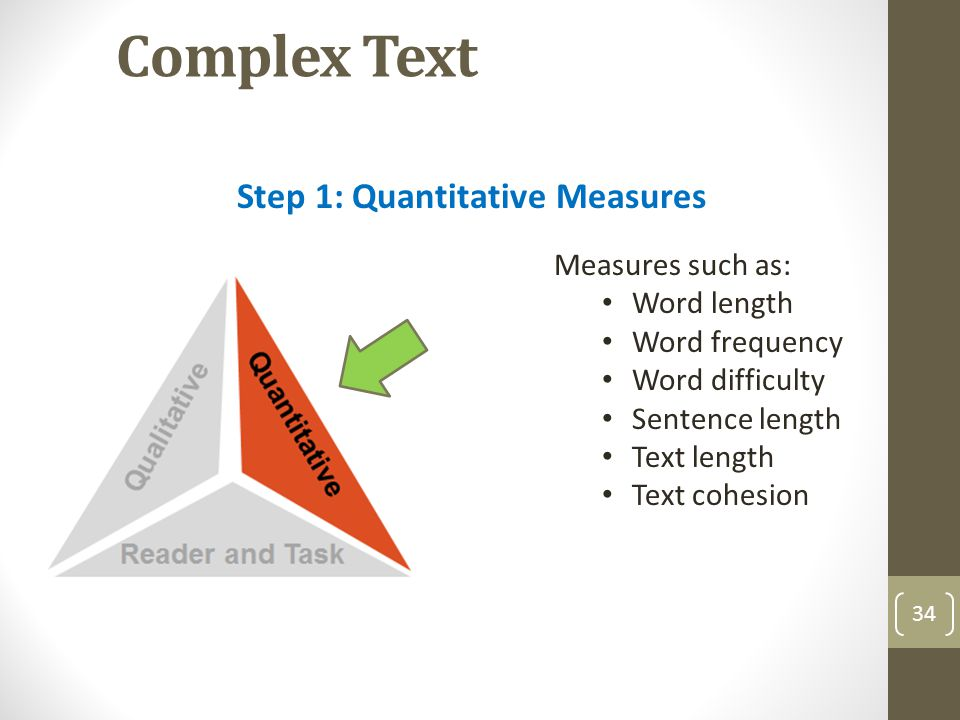 Complex Text 34 Measures such as: Word length Word frequency Word difficulty Sentence length Text length Text cohesion Step 1: Quantitative Measures