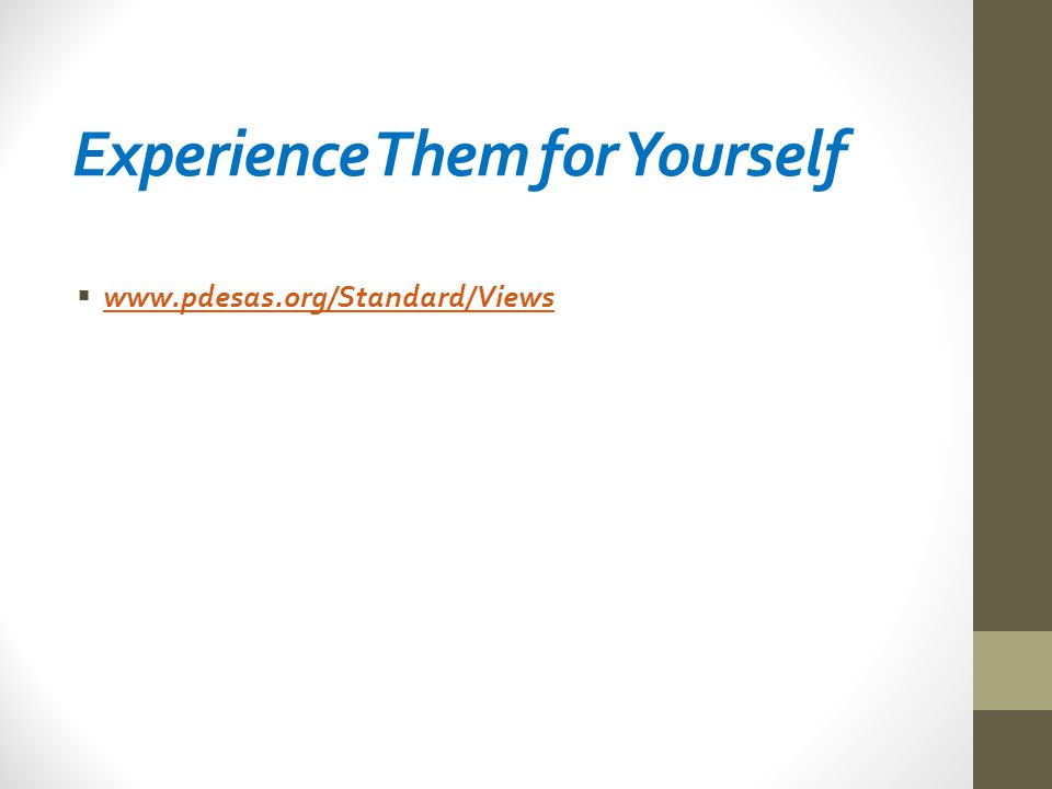 Experience Them for Yourself  www.pdesas.org/Standard/Views www.pdesas.org/Standard/Views