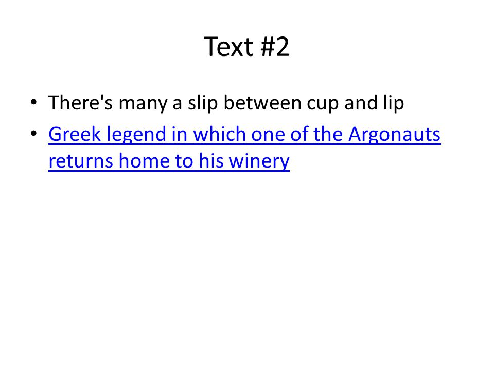 Text #2 There s many a slip between cup and lip Greek legend in which one of the Argonauts returns home to his winery Greek legend in which one of the Argonauts returns home to his winery