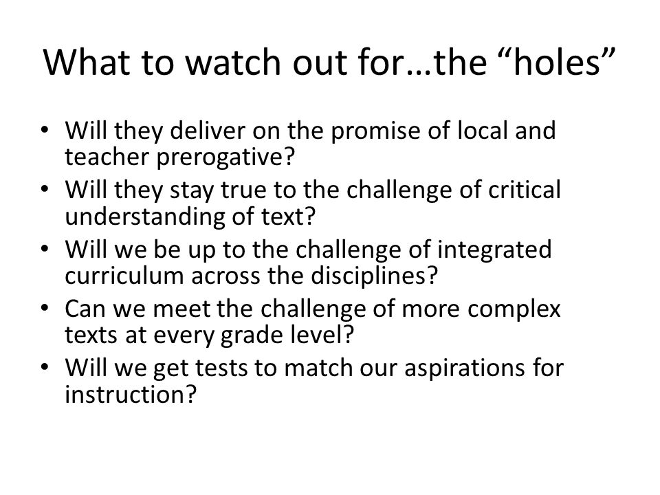 What to watch out for…the holes Will they deliver on the promise of local and teacher prerogative.