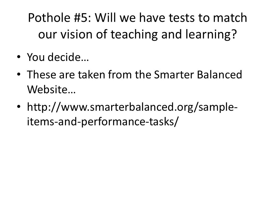 Pothole #5: Will we have tests to match our vision of teaching and learning.