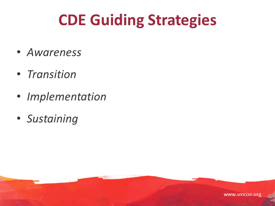 www.smcoe.org CDE Guiding Strategies Awareness Transition Implementation Sustaining
