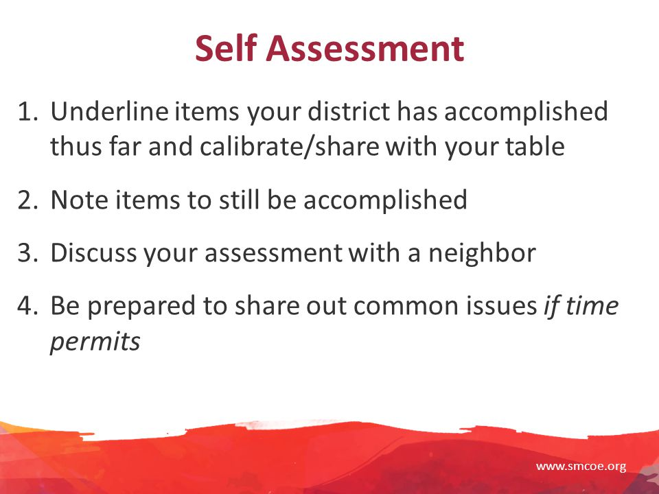 www.smcoe.org Self Assessment 1.Underline items your district has accomplished thus far and calibrate/share with your table 2.Note items to still be accomplished 3.Discuss your assessment with a neighbor 4.Be prepared to share out common issues if time permits