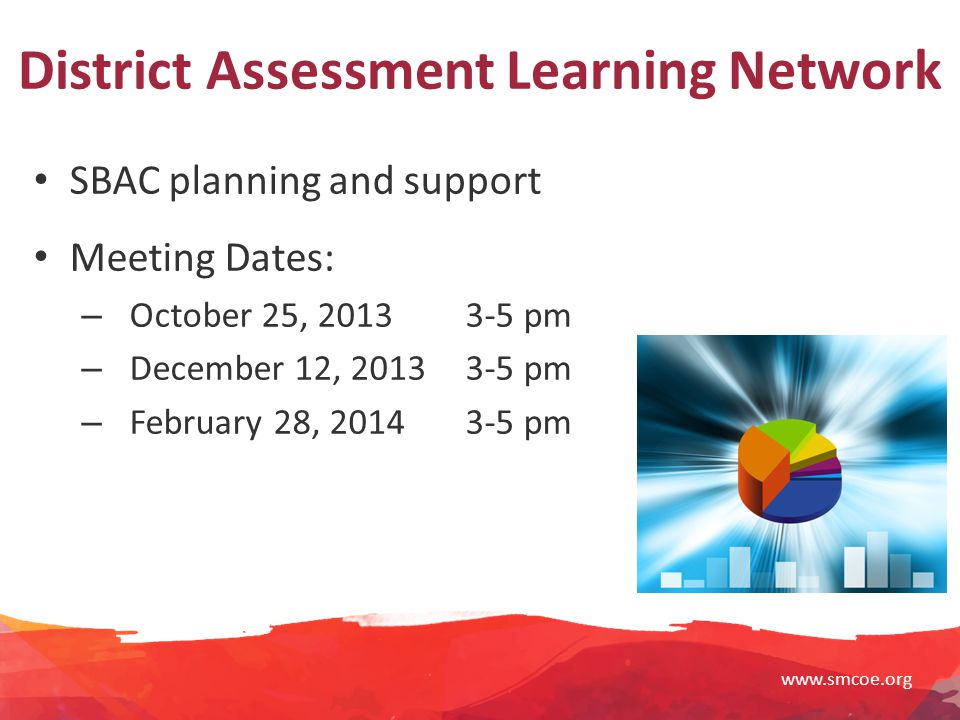 www.smcoe.org District Assessment Learning Network SBAC planning and support Meeting Dates: – October 25, 20133-5 pm – December 12, 20133-5 pm – February 28, 20143-5 pm