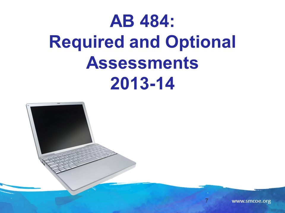www.smcoe.org AB 484: Required and Optional Assessments 2013-14 7