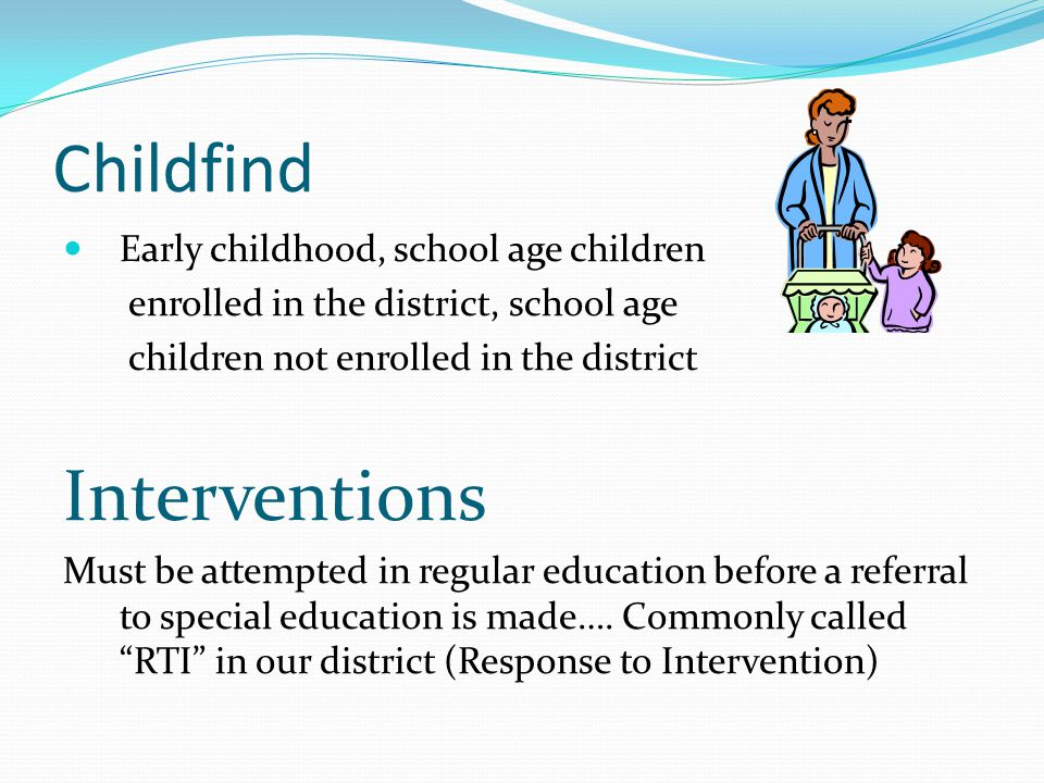 Childfind Early childhood, school age children enrolled in the district, school age children not enrolled in the district Interventions Must be attemp
